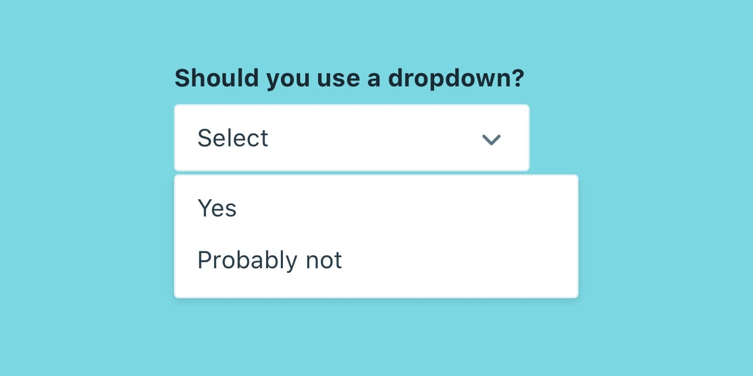 The problem with dropdown fields (and what you should use instead)